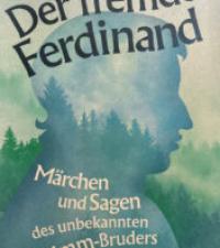 Der fremde Ferdinand –Literarische Spurensuche von Heiner Boehncke und Hans Sarkowicz entdeckt Ferdinand Grimm